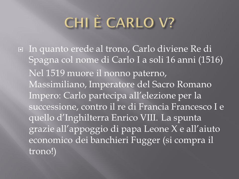 In quanto erede al trono, Carlo diviene Re di Spagna col nome di Carlo I a soli 16 anni (1516) Nel 1519 muore il nonno paterno, Massimiliano, Imperato