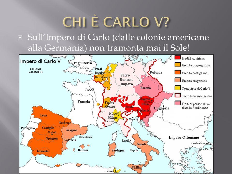 SullImpero di Carlo (dalle colonie americane alla Germania) non tramonta mai il Sole!