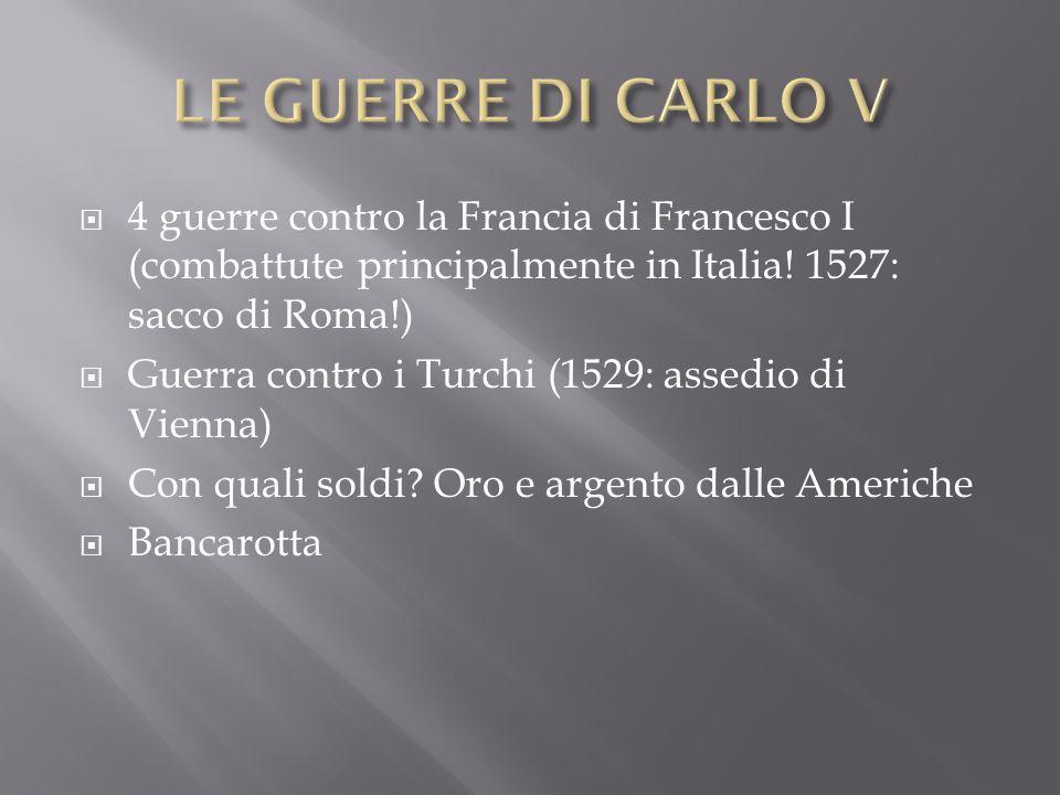4 guerre contro la Francia di Francesco I (combattute principalmente in Italia! 1527: sacco di Roma!) Guerra contro i Turchi (1529: assedio di Vienna)