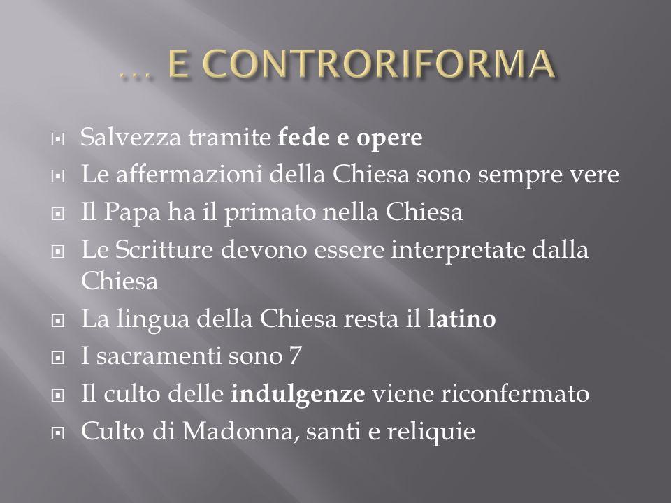 Salvezza tramite fede e opere Le affermazioni della Chiesa sono sempre vere Il Papa ha il primato nella Chiesa Le Scritture devono essere interpretate