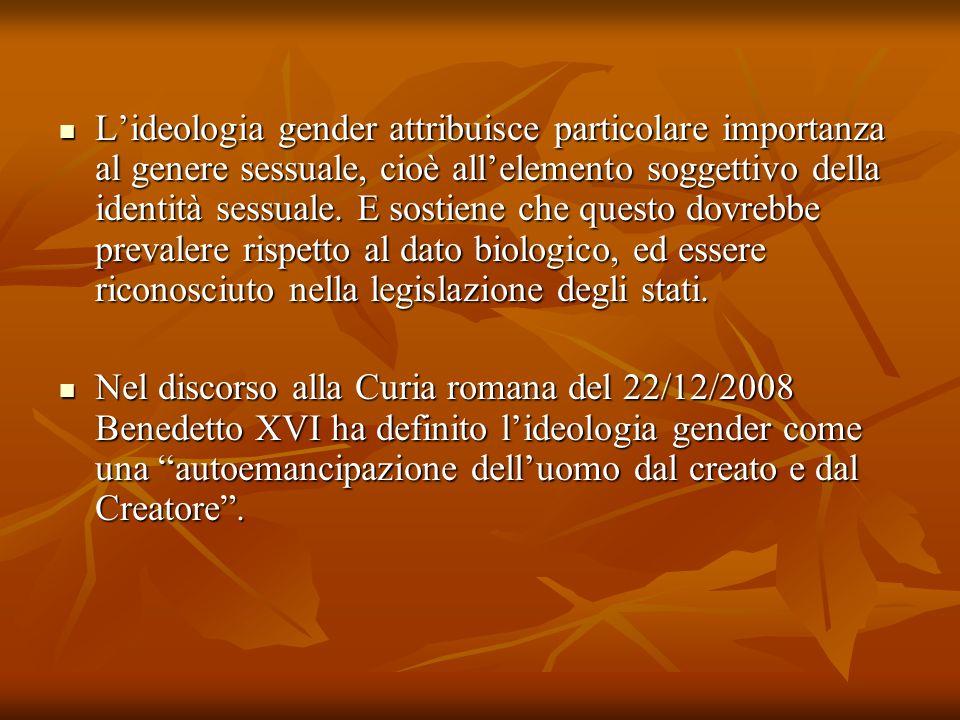 Lideologia gender attribuisce particolare importanza al genere sessuale, cioè allelemento soggettivo della identità sessuale. E sostiene che questo do