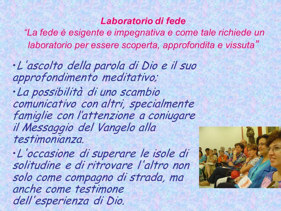 Laboratorio di fede La fede è esigente e impegnativa e come tale richiede un laboratorio per essere scoperta, approfondita e vissuta L'ascolto della p