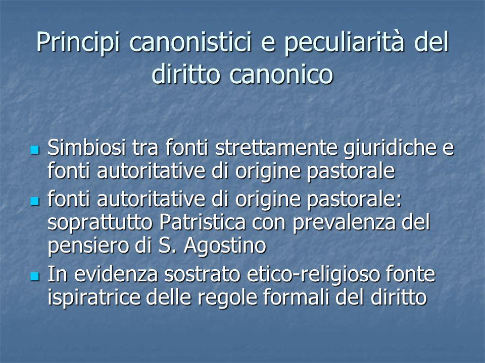 Principi canonistici e peculiarità del diritto canonico Simbiosi tra fonti strettamente giuridiche e fonti autoritative di origine pastorale Simbiosi