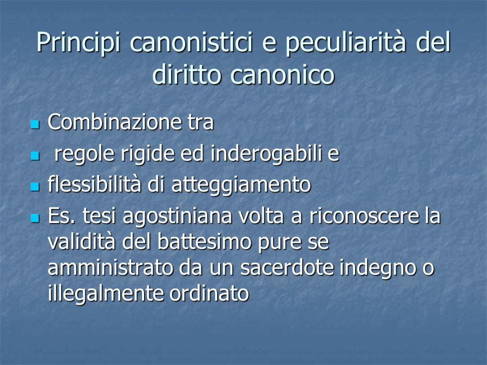 Principi canonistici e peculiarità del diritto canonico Combinazione tra Combinazione tra regole rigide ed inderogabili e regole rigide ed inderogabil