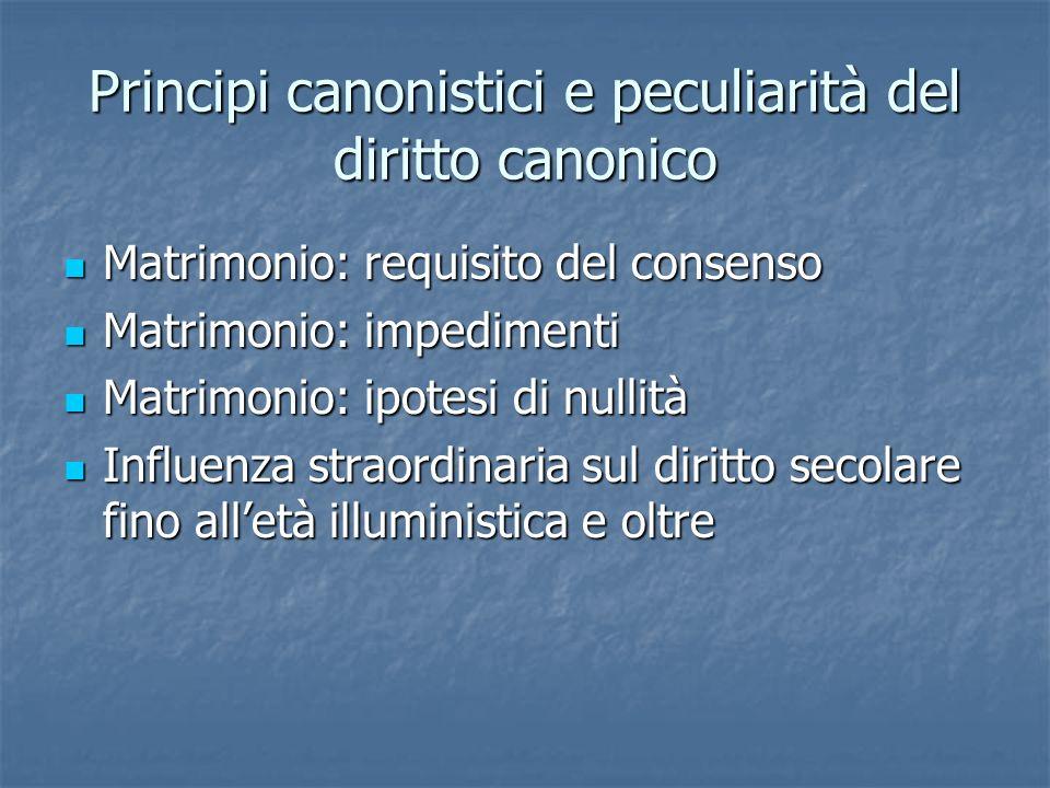 Principi canonistici e peculiarità del diritto canonico Matrimonio: requisito del consenso Matrimonio: requisito del consenso Matrimonio: impedimenti