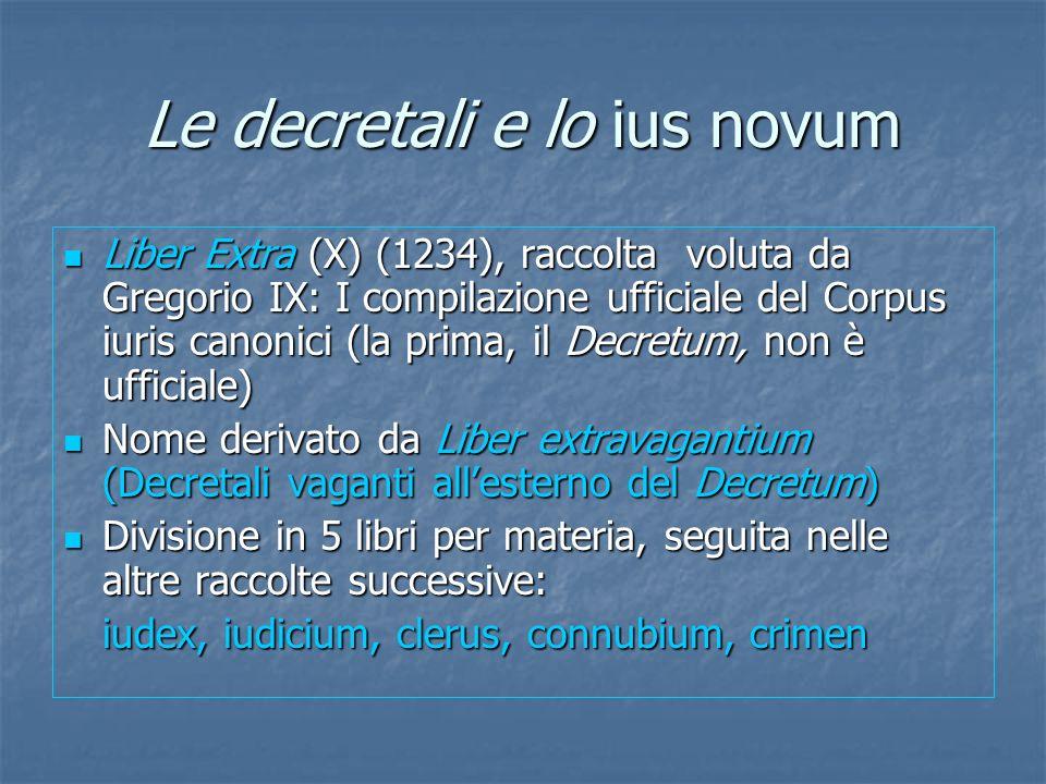Le decretali e lo ius novum Liber Extra (X) (1234), raccolta voluta da Gregorio IX: I compilazione ufficiale del Corpus iuris canonici (la prima, il D
