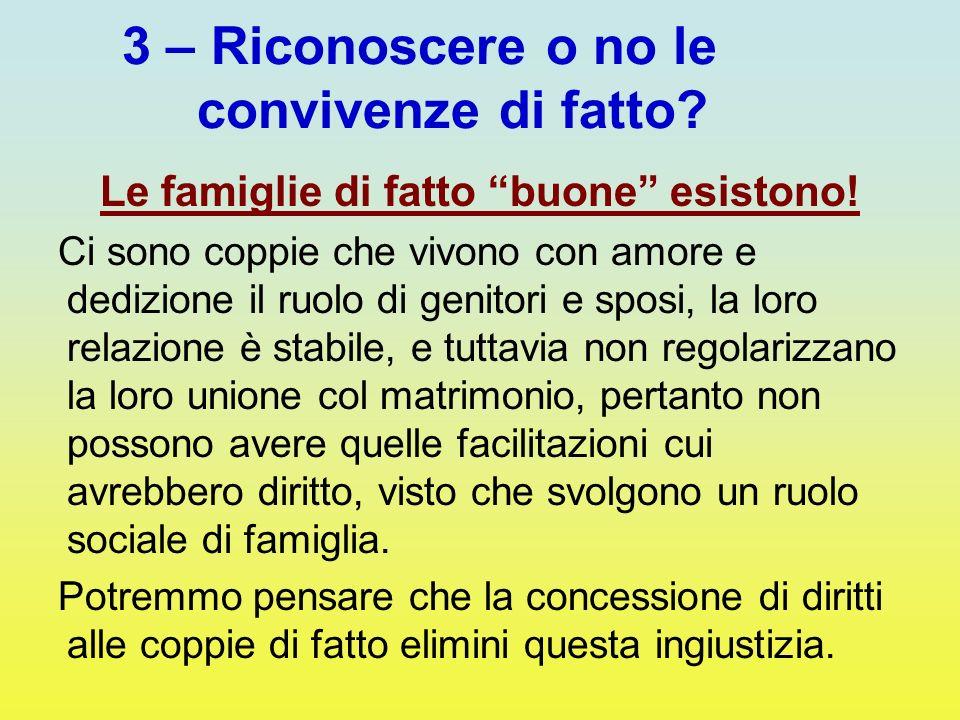 3 – Riconoscere o no le convivenze di fatto? Le famiglie di fatto buone esistono! Ci sono coppie che vivono con amore e dedizione il ruolo di genitori