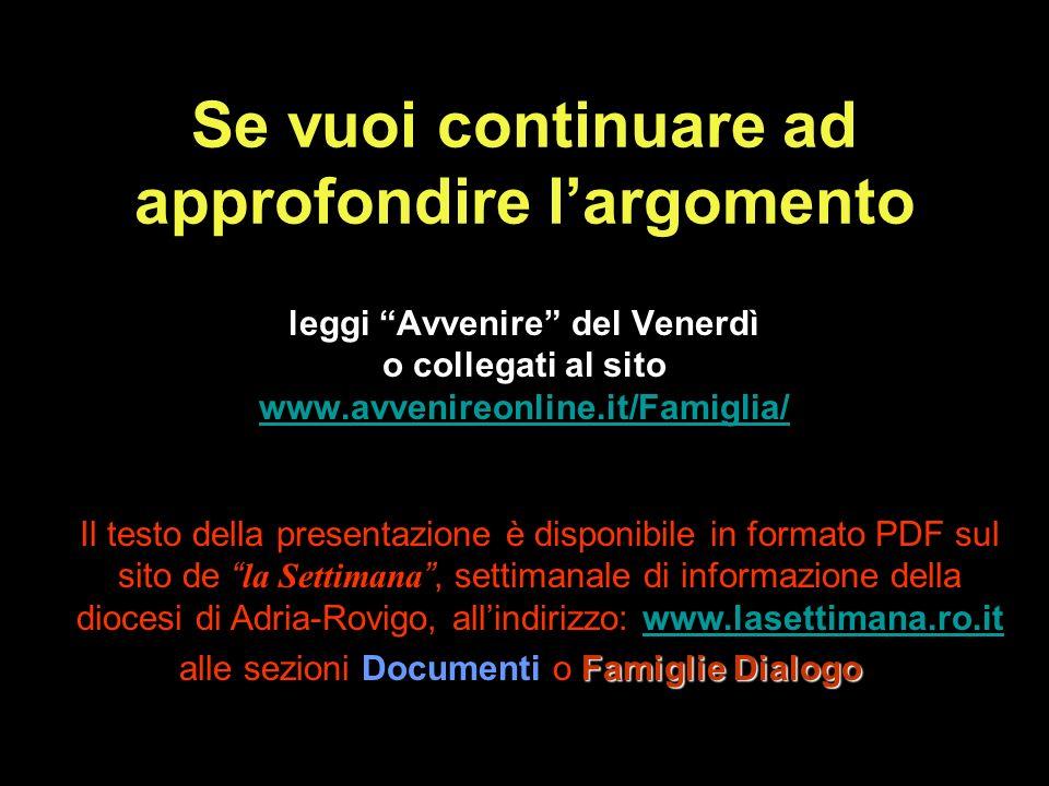 Se vuoi continuare ad approfondire largomento leggi Avvenire del Venerdì o collegati al sito www.avvenireonline.it/Famiglia/ Il testo della presentazi