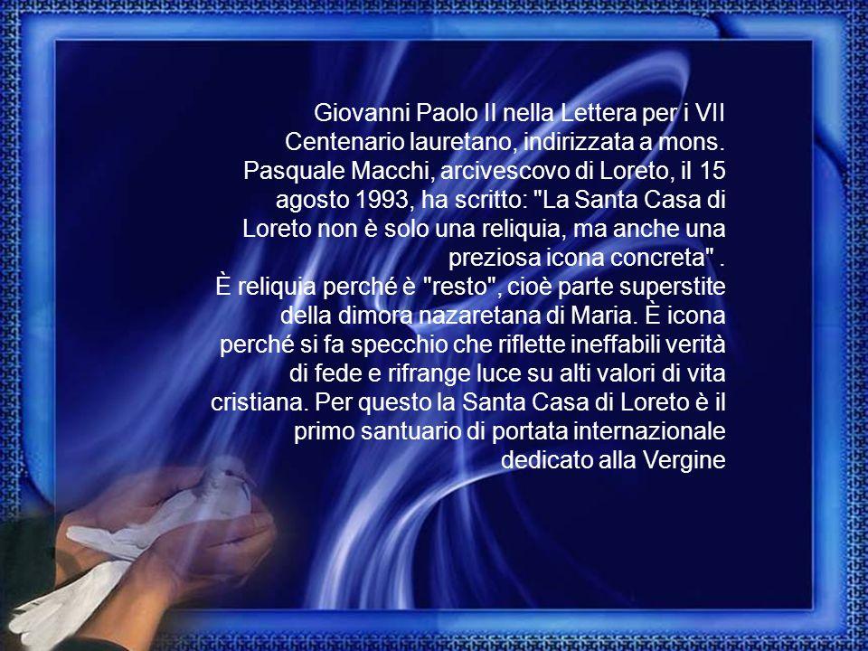 Giovanni Paolo Il nella Lettera per i VII Centenario lauretano, indirizzata a mons. Pasquale Macchi, arcivescovo di Loreto, il 15 agosto 1993, ha scri
