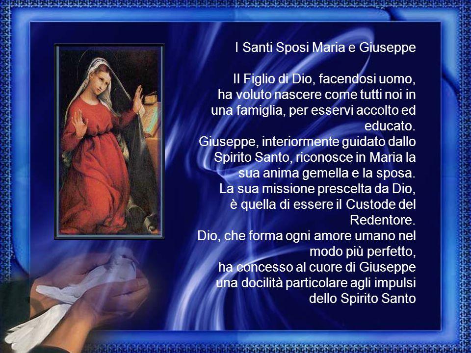 I Santi Sposi Maria e Giuseppe Il Figlio di Dio, facendosi uomo, ha voluto nascere come tutti noi in una famiglia, per esservi accolto ed educato. Giu