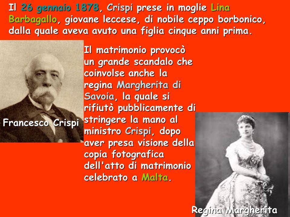 Il 26 gennaio 1878, Crispi prese in moglie Lina Barbagallo, giovane leccese, di nobile ceppo borbonico, dalla quale aveva avuto una figlia cinque anni