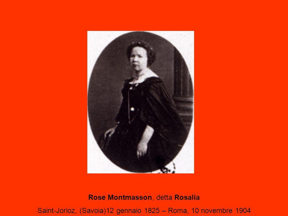 Rose Montmasson, detta Rosalia Saint-Jorioz, (Savoia)12 gennaio 1825 – Roma, 10 novembre 1904