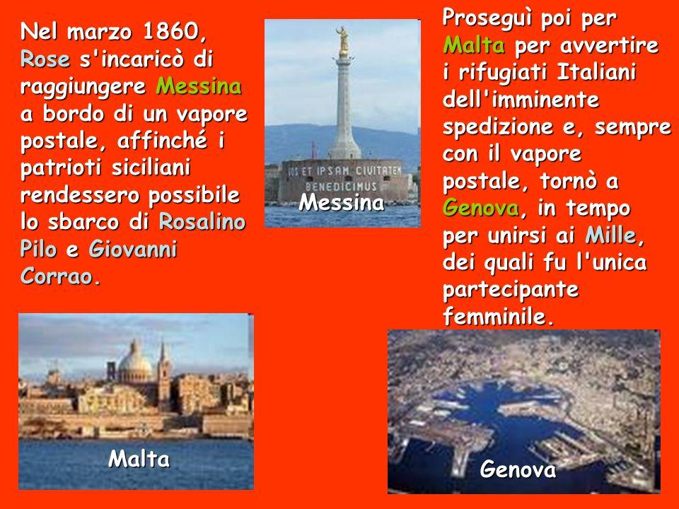 Malta Genova Messina Nel marzo 1860, Rose s'incaricò di raggiungere Messina a bordo di un vapore postale, affinché i patrioti siciliani rendessero pos