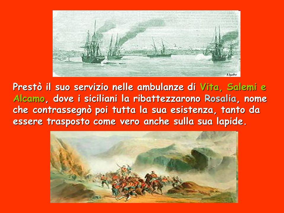 Prestò il suo servizio nelle ambulanze di Vita, Salemi e Alcamo, dove i siciliani la ribattezzarono Rosalia, nome che contrassegnò poi tutta la sua es