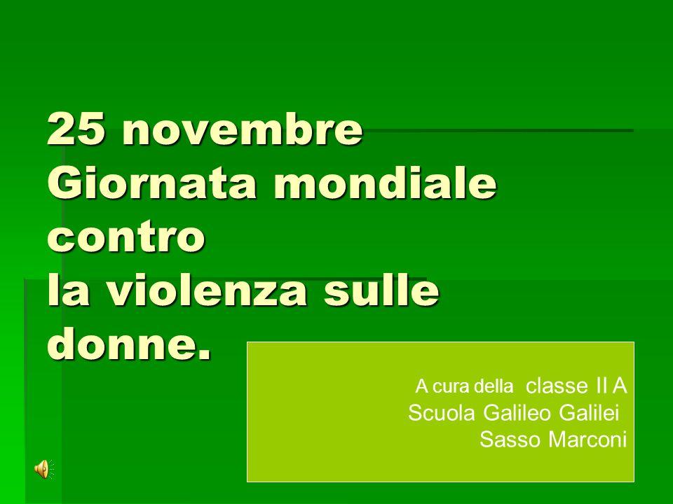 25 novembre Giornata mondiale contro la violenza sulle donne. A cura della classe II A Scuola Galileo Galilei Sasso Marconi