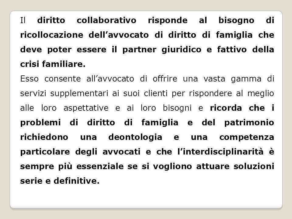 Il diritto collaborativo risponde al bisogno di ricollocazione dellavvocato di diritto di famiglia che deve poter essere il partner giuridico e fattivo della crisi familiare.