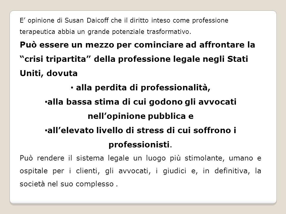 E opinione di Susan Daicoff che il diritto inteso come professione terapeutica abbia un grande potenziale trasformativo.