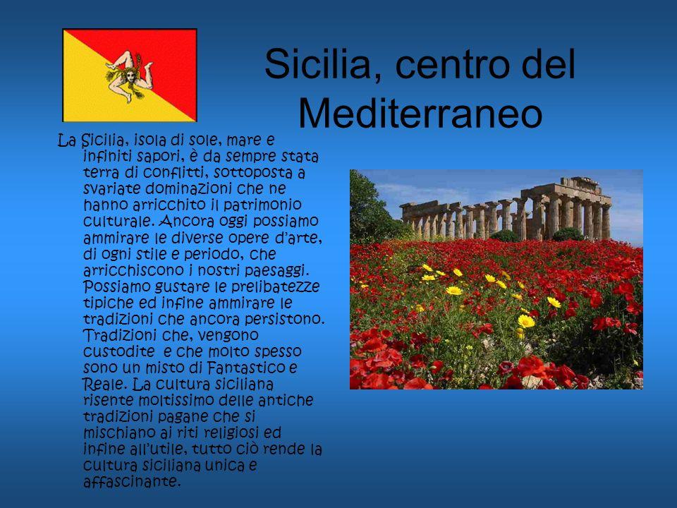 Sicilia, centro del Mediterraneo La Sicilia, isola di sole, mare e infiniti sapori, è da sempre stata terra di conflitti, sottoposta a svariate domina