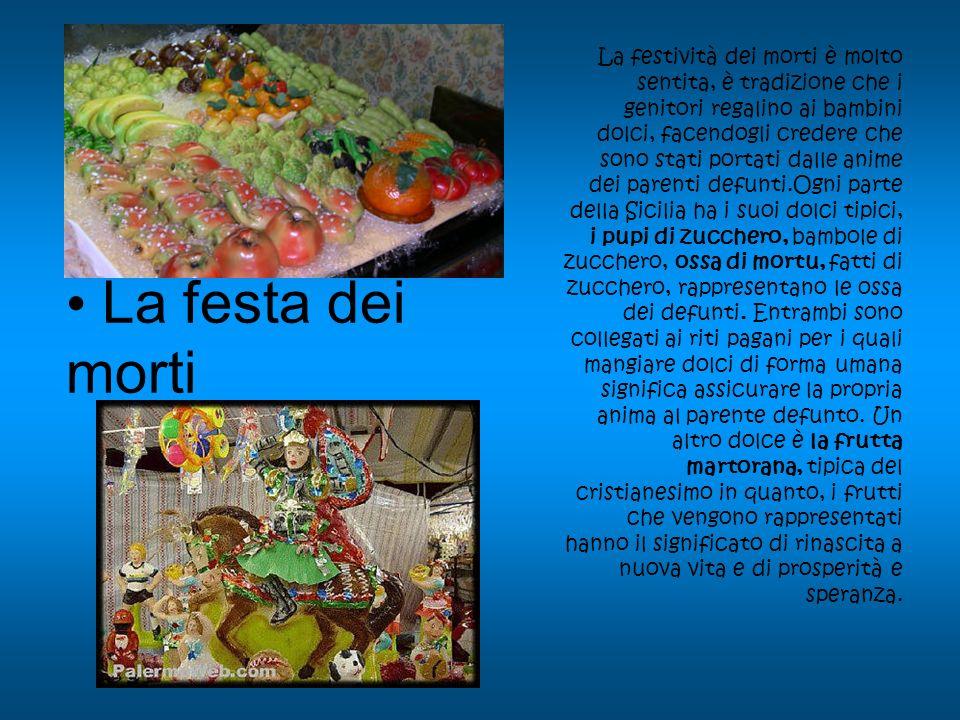 La festa dei morti La festività dei morti è molto sentita, è tradizione che i genitori regalino ai bambini dolci, facendogli credere che sono stati po