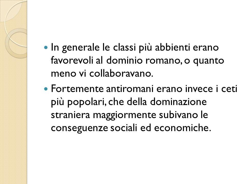 In generale le classi più abbienti erano favorevoli al dominio romano, o quanto meno vi collaboravano. Fortemente antiromani erano invece i ceti più p