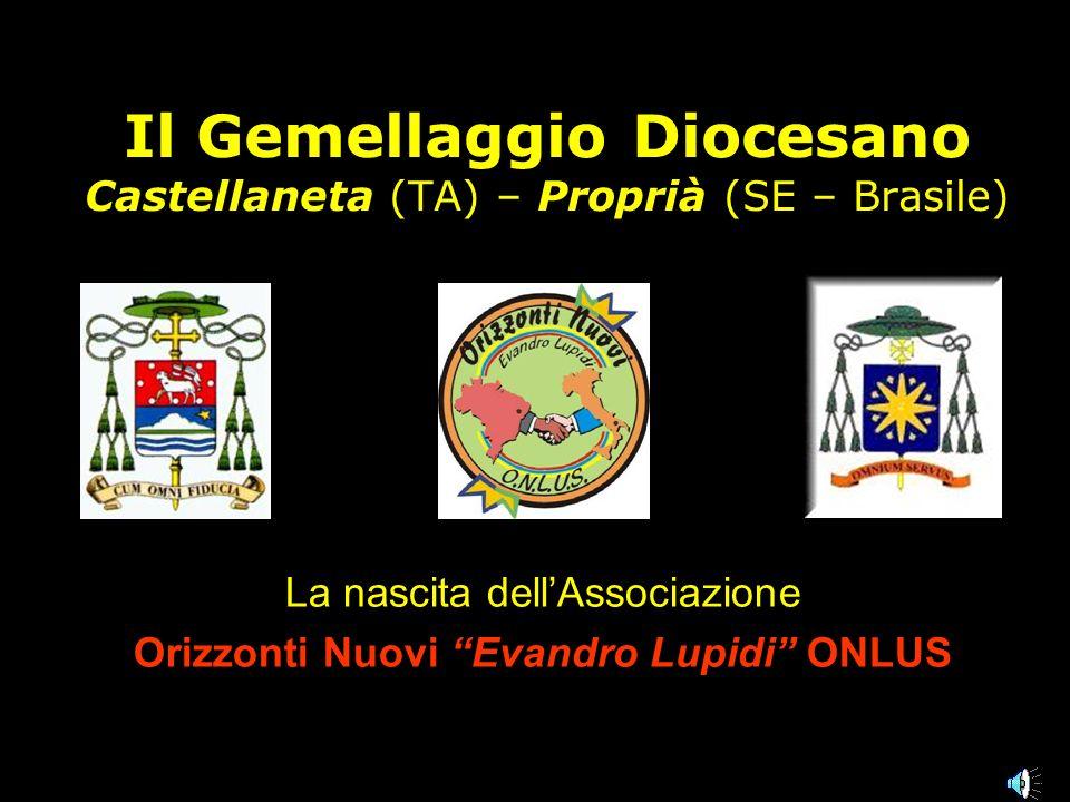 Il Gemellaggio Diocesano Castellaneta (TA) – Proprià (SE – Brasile) La nascita dellAssociazione Orizzonti Nuovi Evandro Lupidi ONLUS