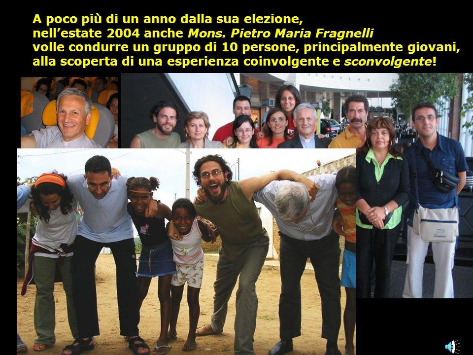 A poco più di un anno dalla sua elezione, nell estate 2004 anche Mons. Pietro Maria Fragnelli volle condurre un gruppo di 10 persone, principalmente g