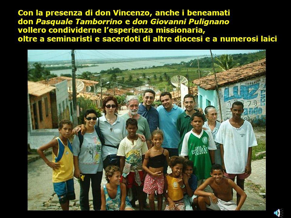 Con la presenza di don Vincenzo, anche i beneamati don Pasquale Tamborrino e don Giovanni Pulignano vollero condividerne l esperienza missionaria, olt