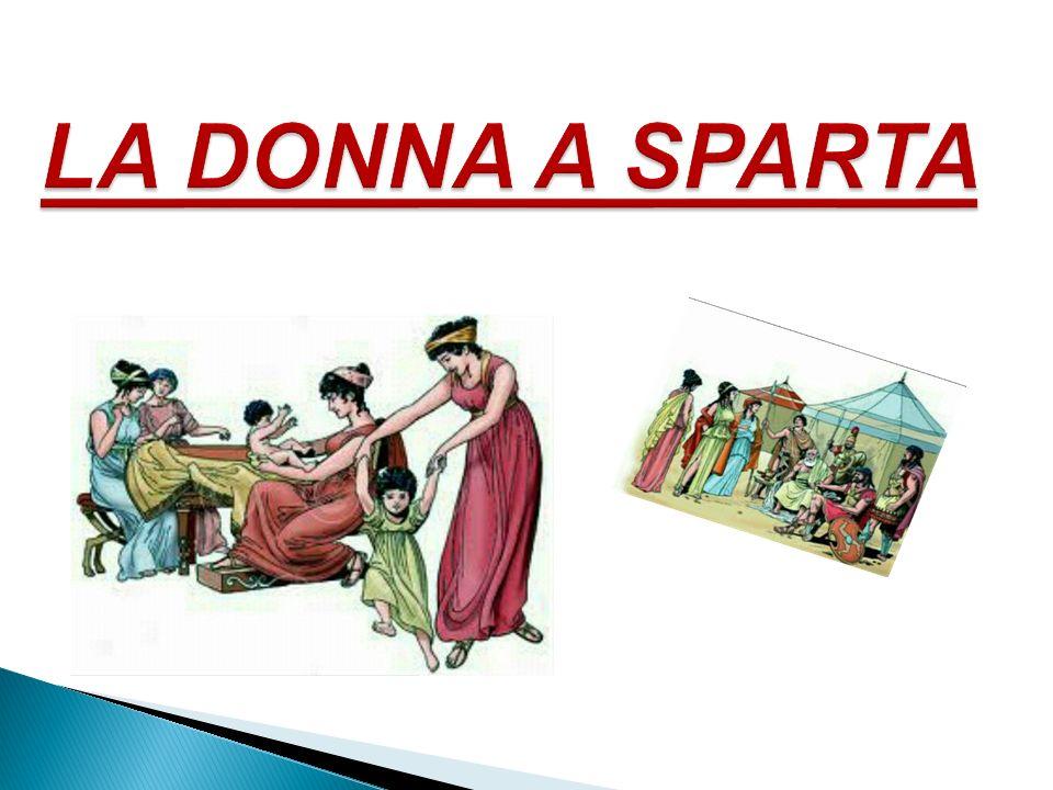 Ciò che diversificava Sparta dalle altre città greche era la logica guerriera che doveva prevalere anche sulle donne visto che la società si basava sul credo nell arte militare.
