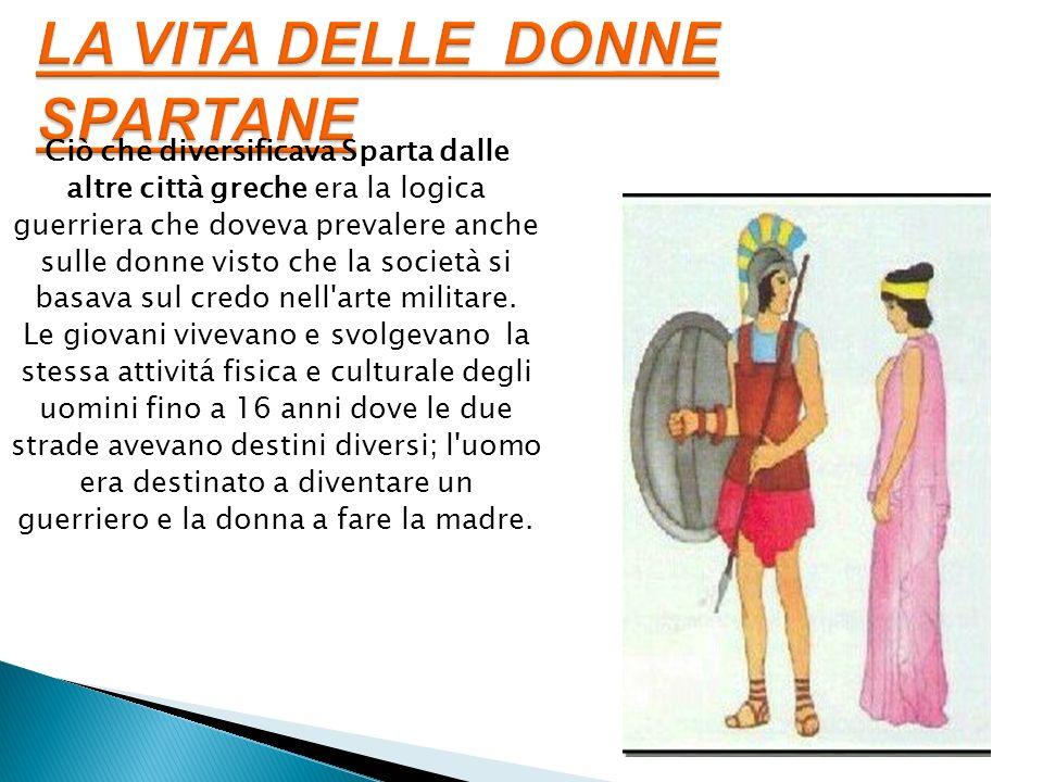 Ciò che diversificava Sparta dalle altre città greche era la logica guerriera che doveva prevalere anche sulle donne visto che la società si basava su