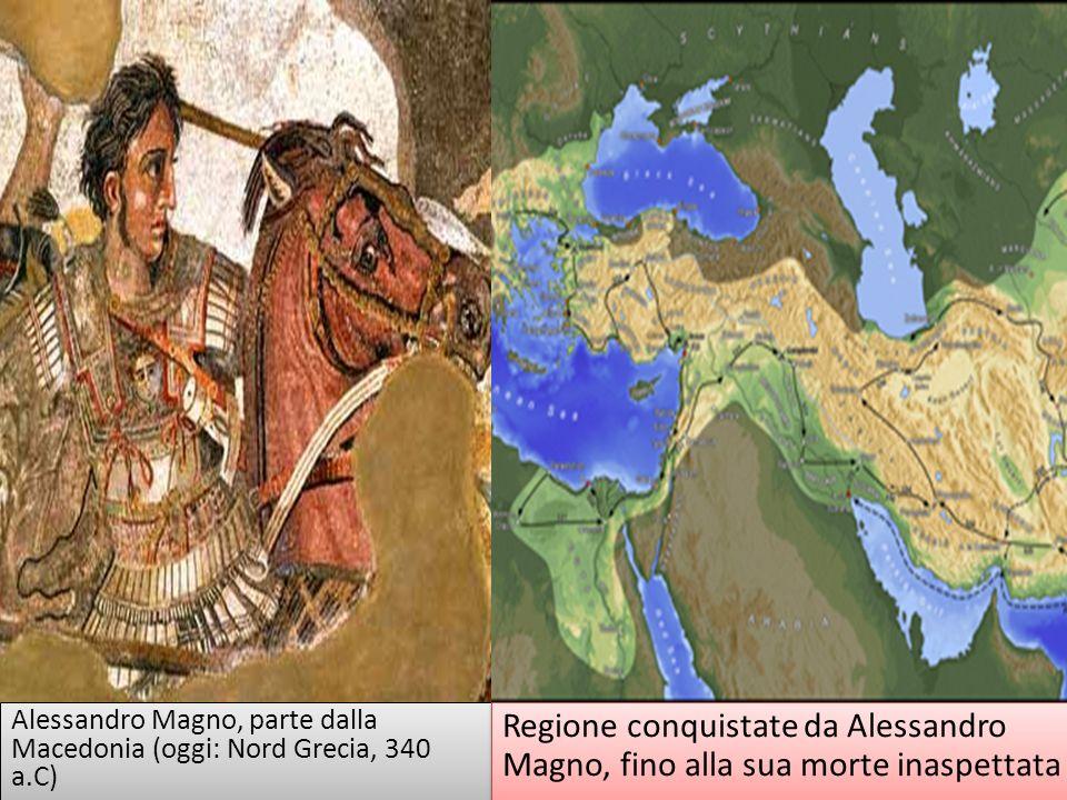 Alessandro Magno, parte dalla Macedonia (oggi: Nord Grecia, 340 a.C) Regione conquistate da Alessandro Magno, fino alla sua morte inaspettata