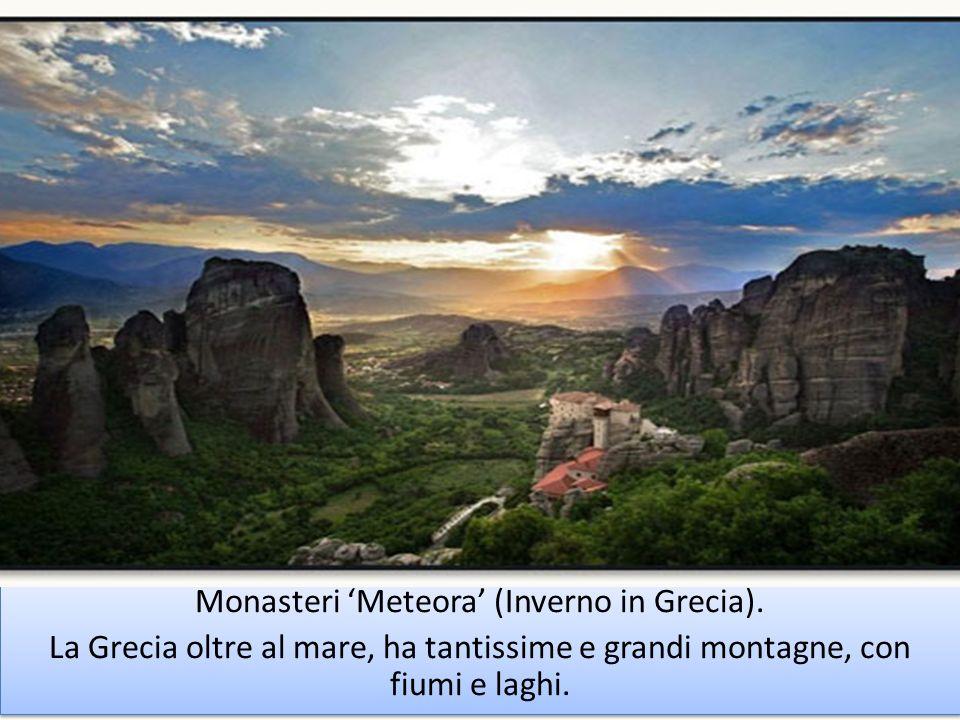 Monasteri Meteora (Inverno in Grecia). La Grecia oltre al mare, ha tantissime e grandi montagne, con fiumi e laghi. Monasteri Meteora (Inverno in Grec