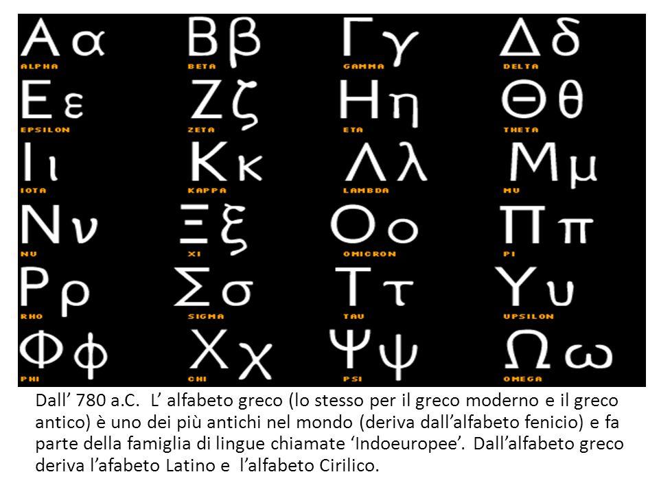 Dall 780 a.C. L alfabeto greco (lo stesso per il greco moderno e il greco antico) è uno dei più antichi nel mondo (deriva dallalfabeto fenicio) e fa p