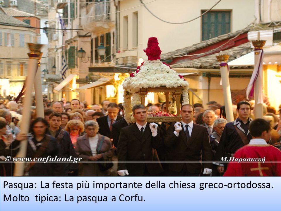 Pasqua: La festa più importante della chiesa greco-ortodossa. Molto tipica: La pasqua a Corfu.
