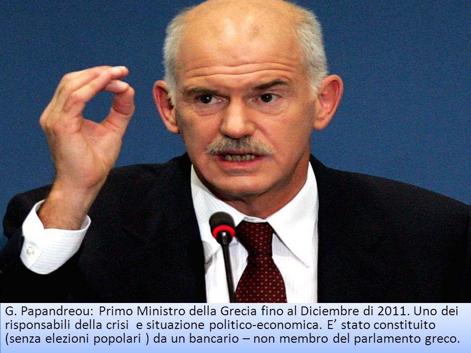 G. Papandreou: Primo Ministro della Grecia fino al Diciembre di 2011. Uno dei risponsabili della crisi e situazione politico-economica. E stato consti