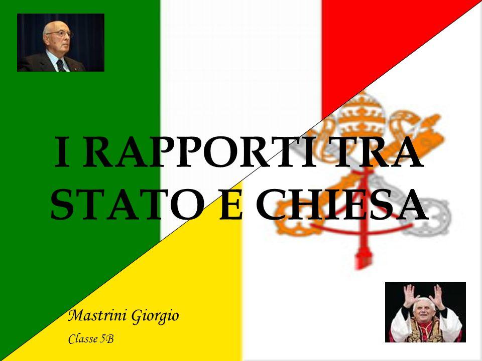 I RAPPORTI TRA STATO E CHIESA Mastrini Giorgio Classe 5B