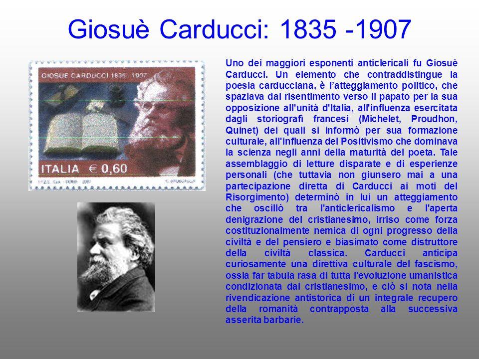 Giosuè Carducci: 1835 -1907 Uno dei maggiori esponenti anticlericali fu Giosuè Carducci.