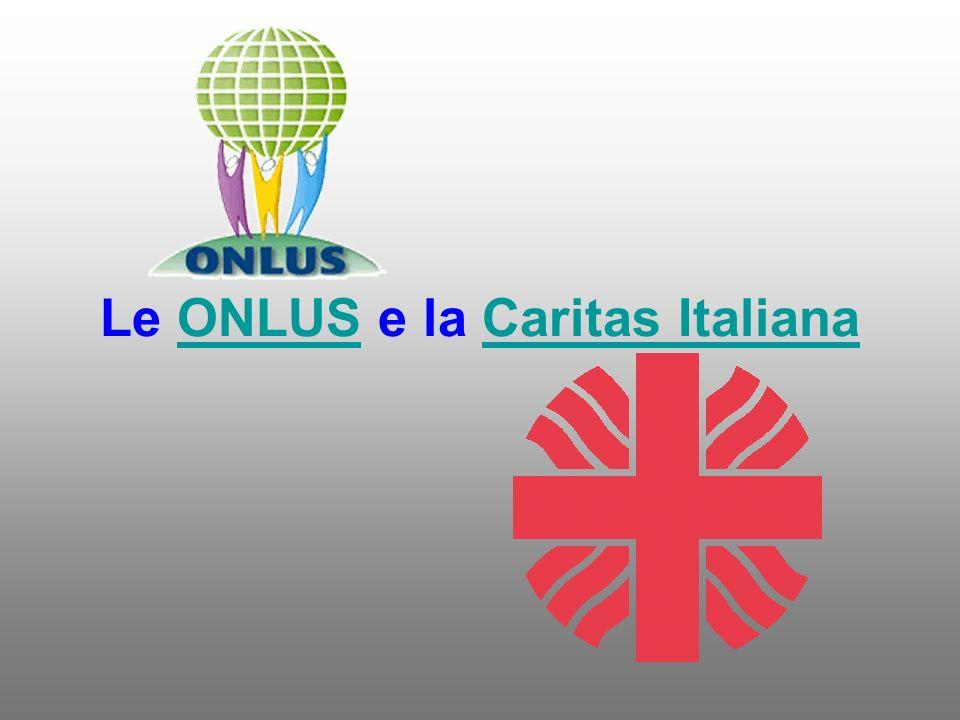 Le ONLUS e la Caritas ItalianaONLUSCaritas Italiana