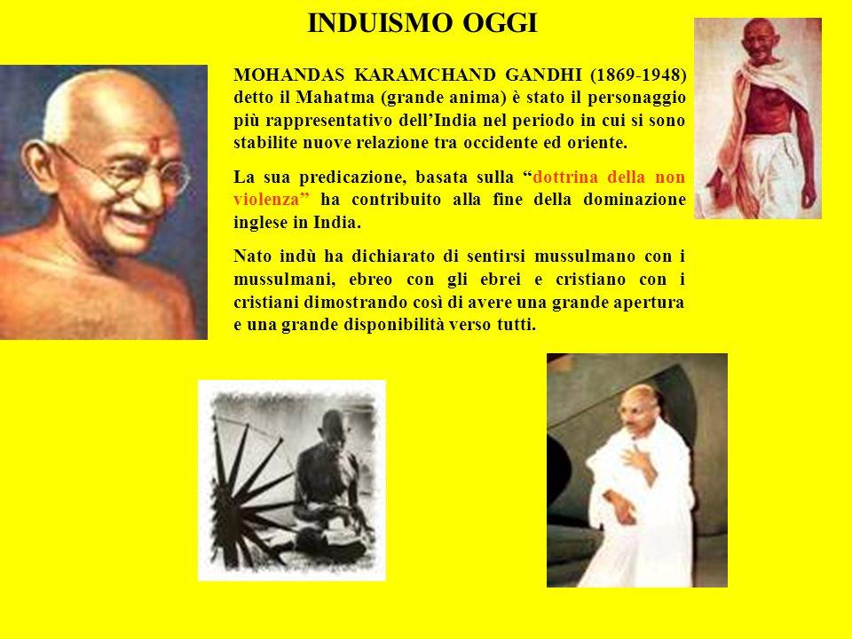 INDUISMO OGGI MOHANDAS KARAMCHAND GANDHI (1869-1948) detto il Mahatma (grande anima) è stato il personaggio più rappresentativo dellIndia nel periodo