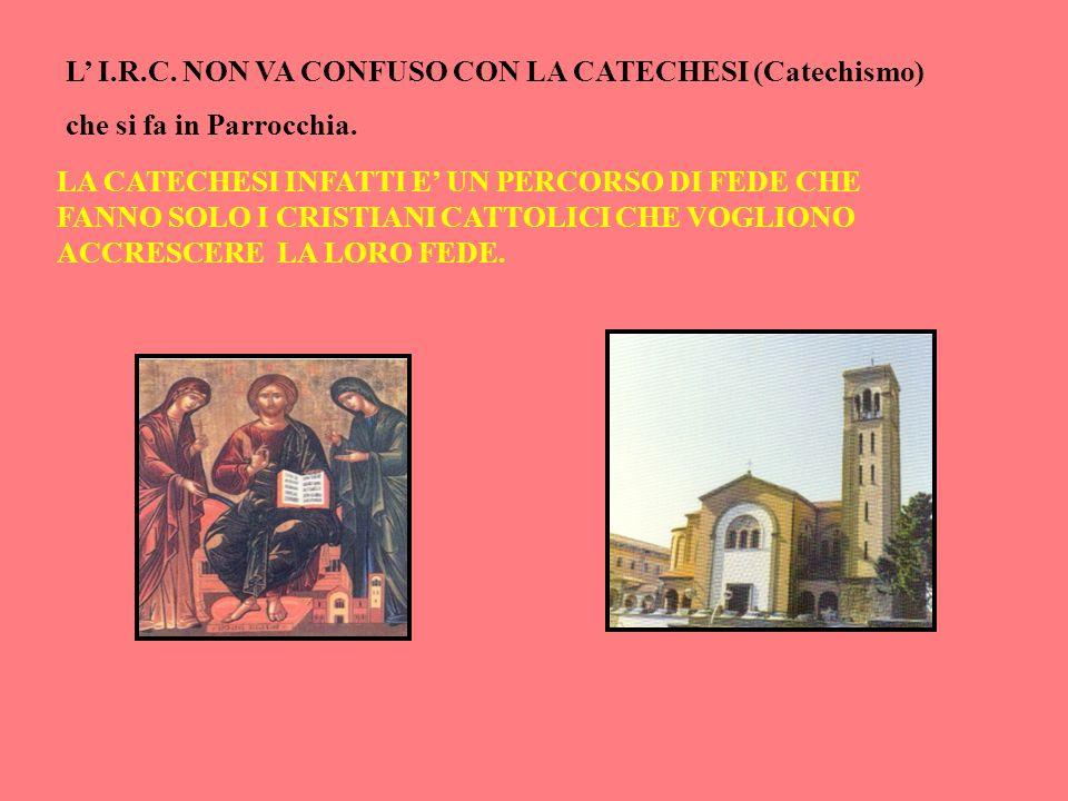 LA CATECHESI INFATTI E UN PERCORSO DI FEDE CHE FANNO SOLO I CRISTIANI CATTOLICI CHE VOGLIONO ACCRESCERE LA LORO FEDE. L I.R.C. NON VA CONFUSO CON LA C
