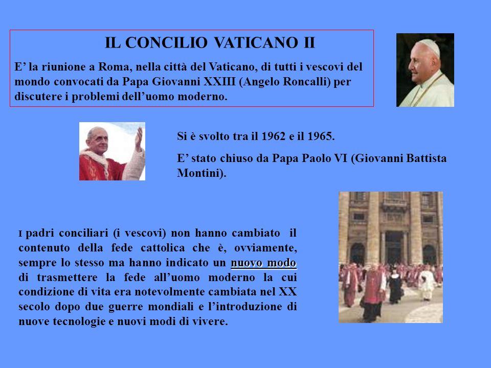 IL CONCILIO VATICANO II E la riunione a Roma, nella città del Vaticano, di tutti i vescovi del mondo convocati da Papa Giovanni XXIII (Angelo Roncalli
