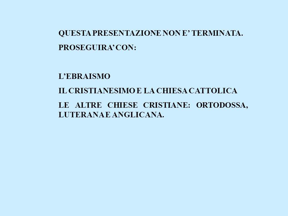 QUESTA PRESENTAZIONE NON E TERMINATA. PROSEGUIRA CON: LEBRAISMO IL CRISTIANESIMO E LA CHIESA CATTOLICA LE ALTRE CHIESE CRISTIANE: ORTODOSSA, LUTERANA