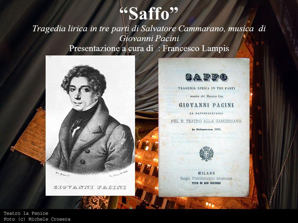 Saffo Tragedia lirica in tre parti di Salvatore Cammarano, musica di Giovanni Pacini Presentazione a cura di : Francesco Lampis