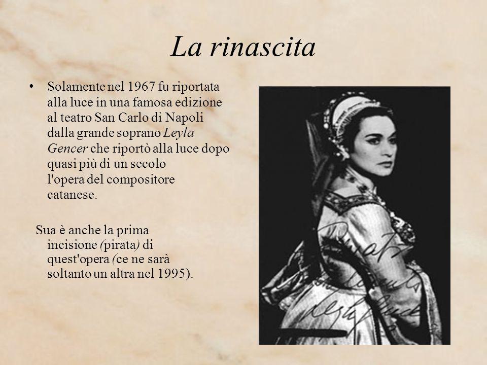 La rinascita Solamente nel 1967 fu riportata alla luce in una famosa edizione al teatro San Carlo di Napoli dalla grande soprano Leyla Gencer che ripo