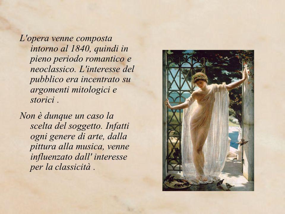 L'opera venne composta intorno al 1840, quindi in pieno periodo romantico e neoclassico. L'interesse del pubblico era incentrato su argomenti mitologi