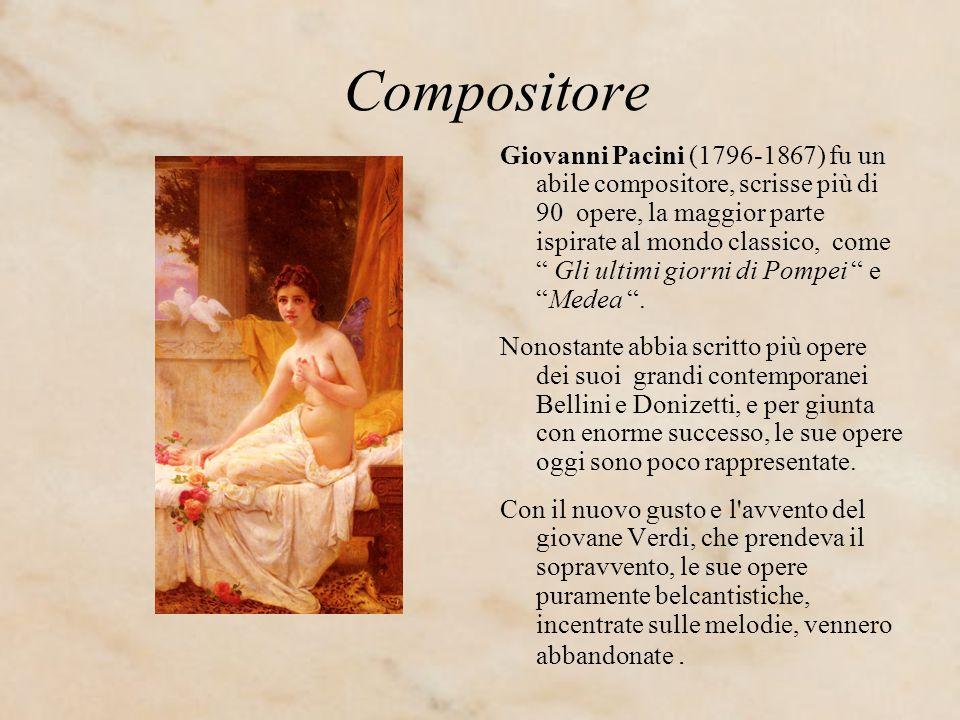 Compositore Giovanni Pacini (1796-1867) fu un abile compositore, scrisse più di 90 opere, la maggior parte ispirate al mondo classico, come Gli ultimi