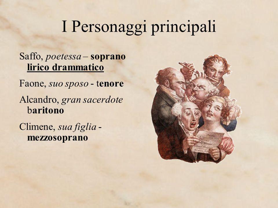 I Personaggi principali Saffo, poetessa – soprano lirico drammatico Faone, suo sposo - tenore Alcandro, gran sacerdote baritono Climene, sua figlia -