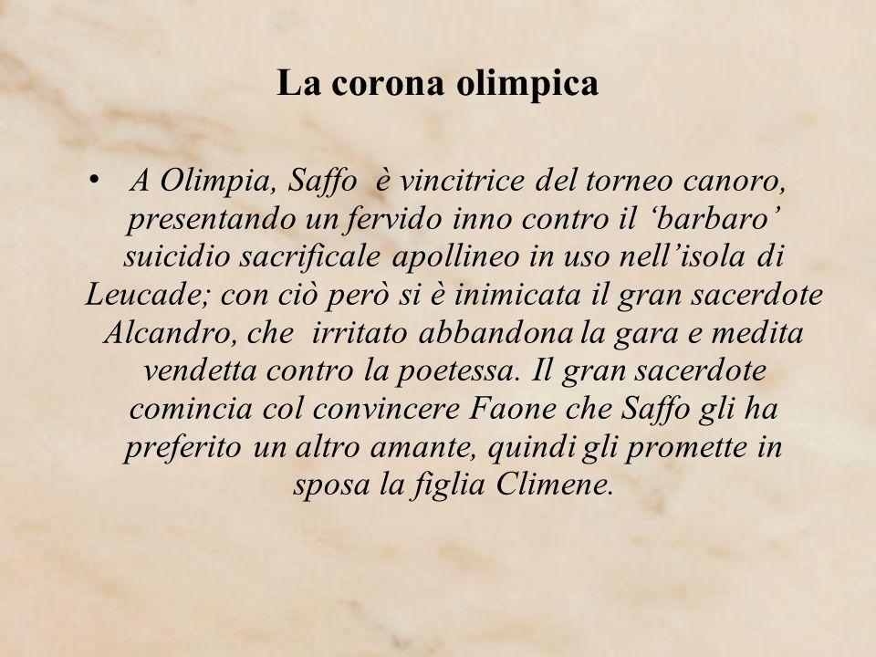 La corona olimpica A Olimpia, Saffo è vincitrice del torneo canoro, presentando un fervido inno contro il barbaro suicidio sacrificale apollineo in us