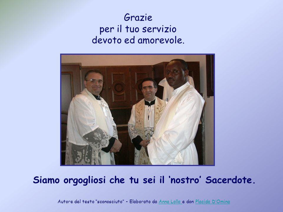 Siamo orgogliosi che tu sei il nostro Sacerdote.Grazie per il tuo servizio devoto ed amorevole.