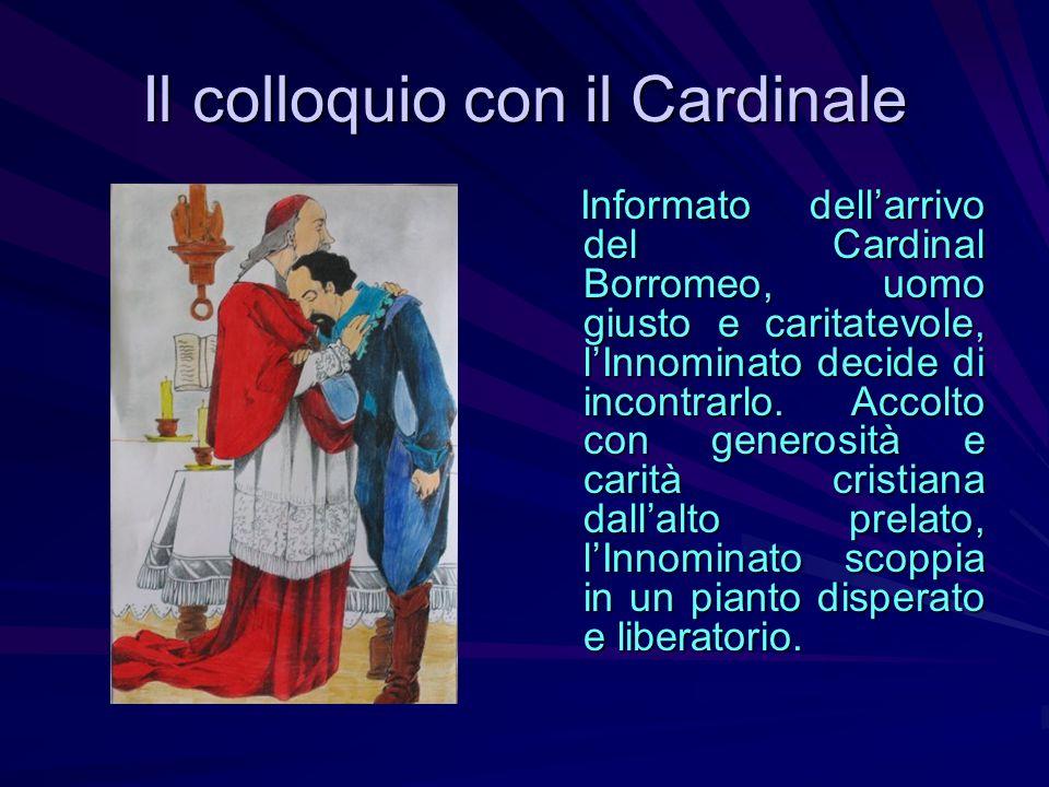 Il colloquio con il Cardinale Informato dellarrivo del Cardinal Borromeo, uomo giusto e caritatevole, lInnominato decide di incontrarlo. Accolto con g