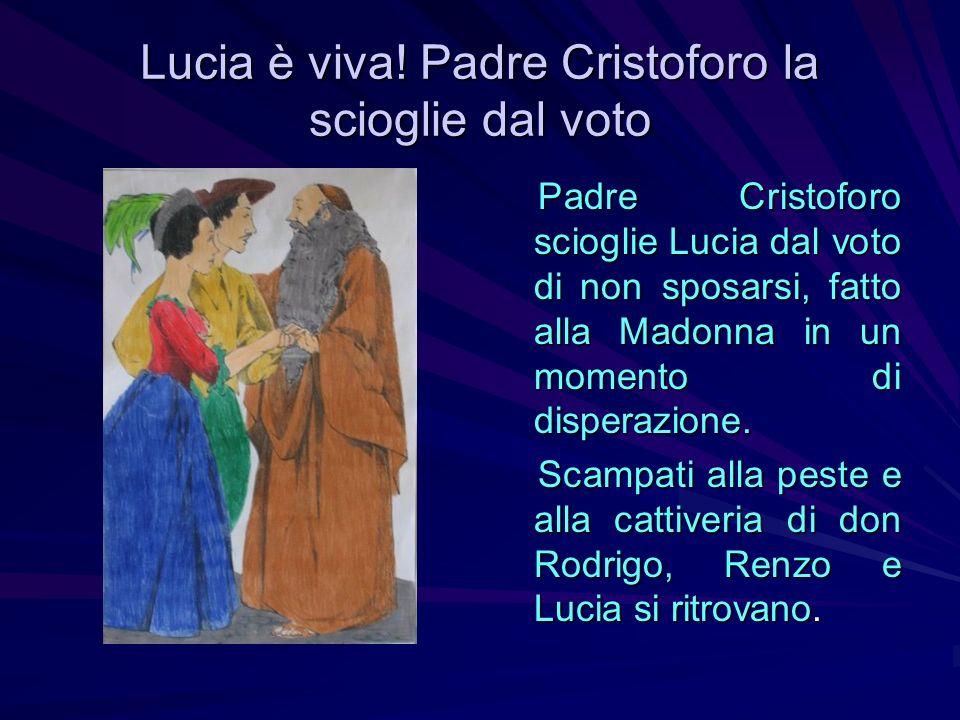 Lucia è viva! Padre Cristoforo la scioglie dal voto Padre Cristoforo scioglie Lucia dal voto di non sposarsi, fatto alla Madonna in un momento di disp